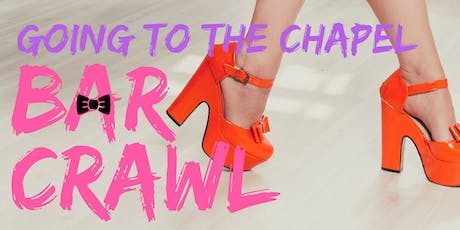 "2nd Annual ""Going to the Chapel"" Bar Crawl tickets"