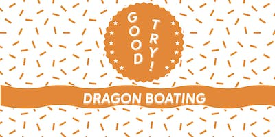 GOOD TRY: Dragon Boating