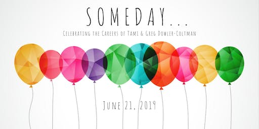 SOMEDAY - Celebrating the Careers of Tami & Greg Dowler-Coltman