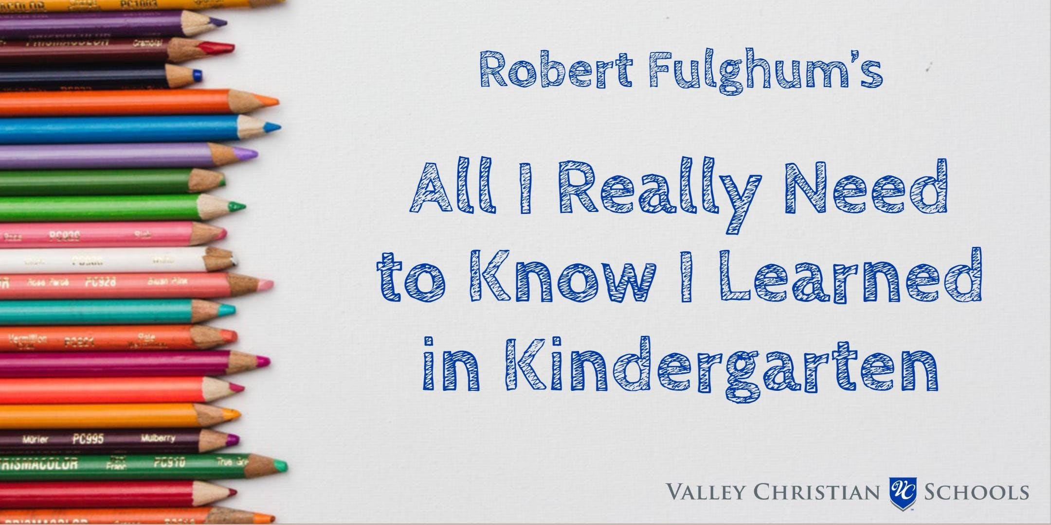 Valley Christian: All I Really Need to Know I Learned in Kindergarten (4/25)