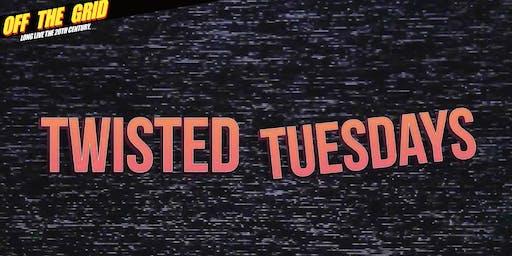 Twisted Tuesdays! Weirdest Night of the Week!