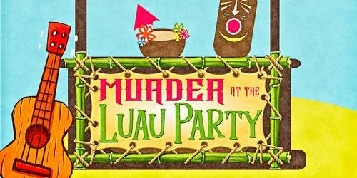 Murder at The Luau Party: A Murder Mystery Night