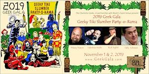 2019 Geek Gala: Geeky Tiki Slumber Party-o-Rama