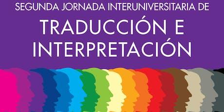 """SEGUNDA JORNADA INTERUNIVERSITARIA DE TRADUCCIÓN E INTERPRETACIÓN  """"Derribar mitos y construir  futuro"""" entradas"""
