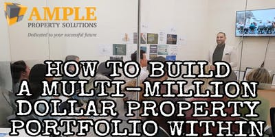 HOW TO BUILD A MULTI-MILLION DOLLAR PROPERTY PORTFOLIO WITHIN 10 YEARS