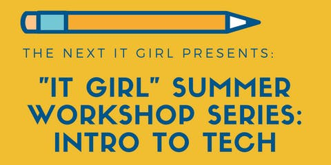 "The Next IT Girl Presents: ""IT Girl"" Summer Workshop Series: Intro To Tech"