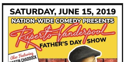 FATHER'S DAY COMEDY SHOW WITH RUPERTO VANDERPOOL