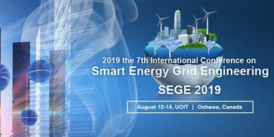 2019 the 7th International Conference on Smart Energy Grid Engineering (SEGE 2019)