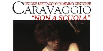 """""""Caravaggio. Non a Scuola"""" Lezione Spettacolo di Mimmo Centonze su Caravaggio. Per le scuole di Matera."""