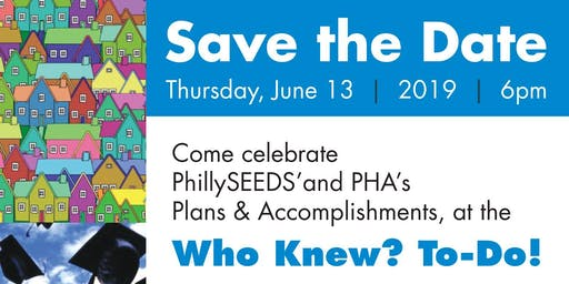 2019 PhillySEEDS Event:  The WHO-KNEW? TO DO!