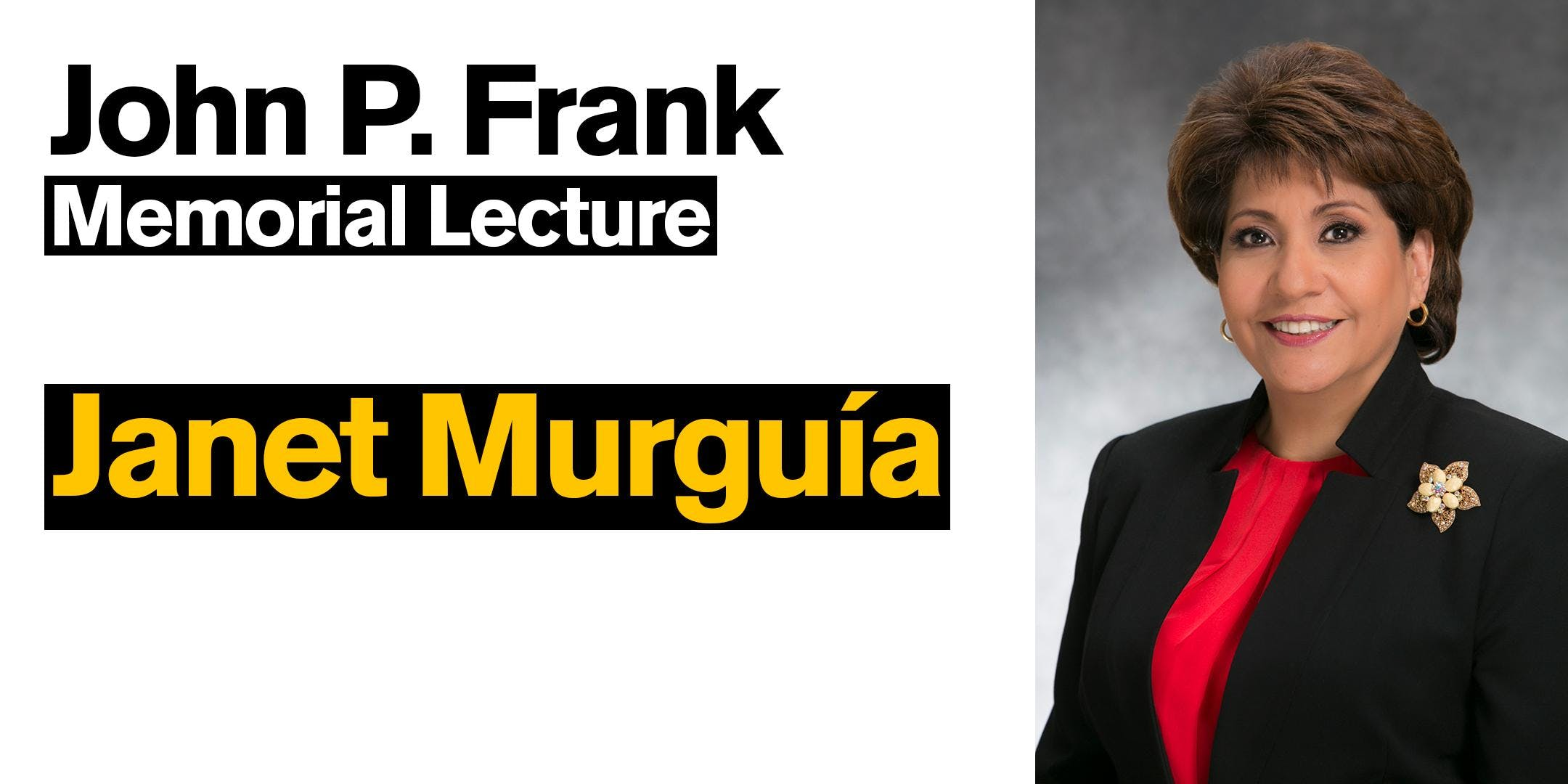 John P. Frank Lecture - Featuring Janet Murguia of UnidosUS