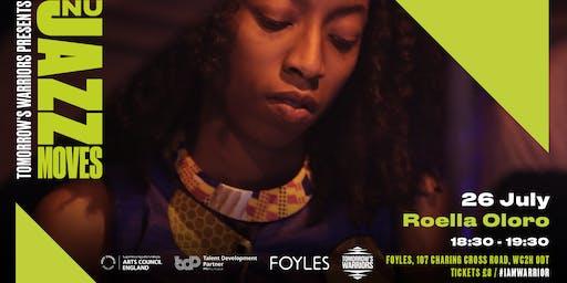 Tomorrow's Warriors Nu Jazz Moves: Roella Oloro