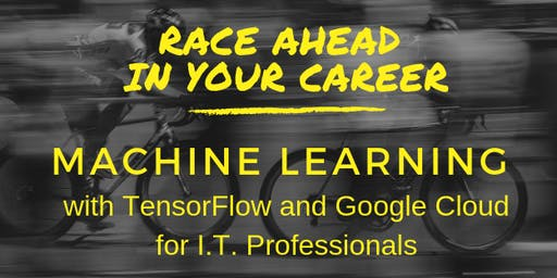 Machine Learning with TensorFlow and Google Cloud for I.T. Professionals