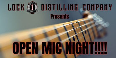 OPEN MIC NIGHT at LOCK 1 DISTILLING COMPANY!!!