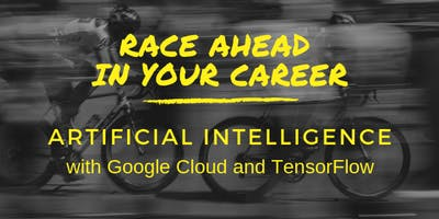 Artificial Intelligence with Google Cloud and TensorFlow
