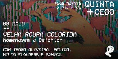 09/05 - QUINTA + CEDO: VELHA ROUPA COLORIDA - HOMENAGEM A BELCHIOR NO MUNDO PENSANTE