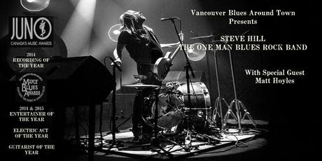 Vancouver Blues Around Town Presents Steve Hill w/Special Guest Matt Hoyles tickets