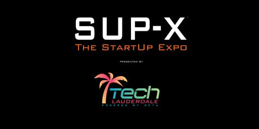 SUP-X®: The StartUp Expo presented by TechLauderdale Powered by SFTA