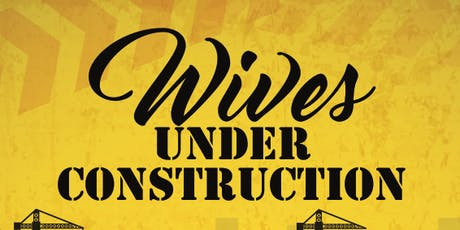 Wives Under Construction: The Trust Factor tickets