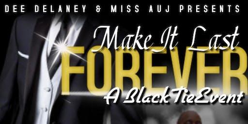 MAKE IT LAST FOREVER : A BLACK TIE AFFAIR