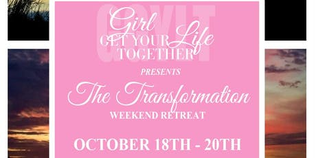 "Girl Get Your Life Together - ""The Transformation"" Weekend Retreat tickets"