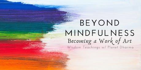 Beyond Mindfulness: Becoming a Work of Art tickets