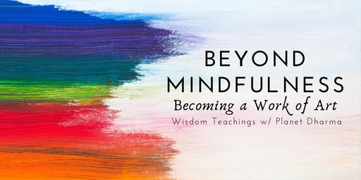 Beyond Mindfulness: Becoming a Work of Art