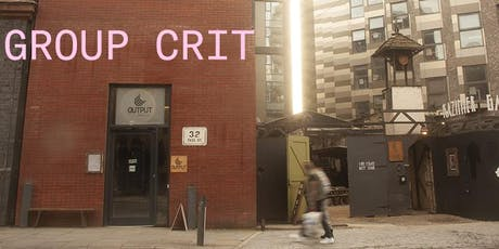 Group Crit at OUTPUT gallery tickets