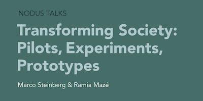 NODUS Talks - Transforming Society: Pilots, Experiments, Prototypes