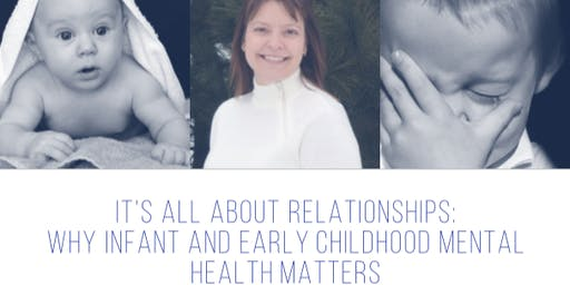 It's All about Relationships: Why Infant and Early Childhood Mental Health Matters