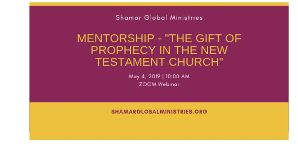 "Mentorship - ""The Gift of Prophecy in the New Testament Church"" Tickets, Sat, May 4, 2019 at 10:00 AM 