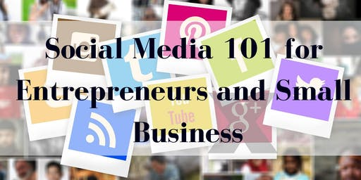 Social Media 101 for Entrepreneurs and Small Business