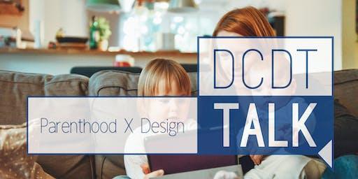 DCDT Talk: Parenthood X Design