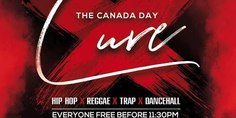 CANADA DAY CURE! CANADA DAY JULY 1ST 2019! tickets
