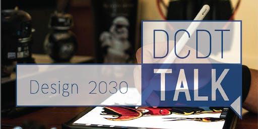 DCDT Talk: Design 2030