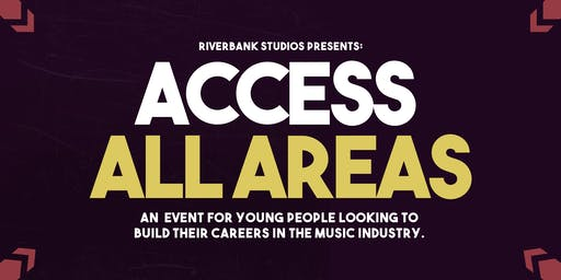 Riverbank Studios Presents: Access All Areas - Music Industry Event #2
