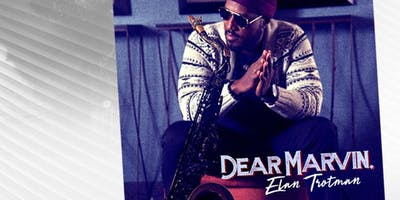"Elan Trotman Presents A Special Tribute ""Dear Marvin"""