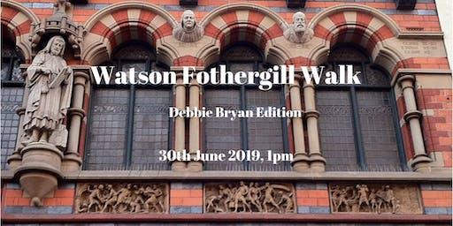 Watson Fothergill Walk: Debbie Bryan Edition 30 June 2019 AFTERNOON