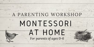 Montessori At Home: A Parenting Workshop