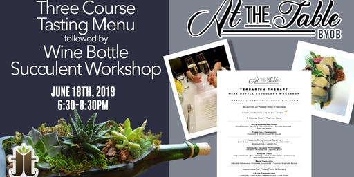 3 Course Chef Tasting with Wine Bottle Succulent Workshop at At the Table