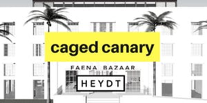 CAGED CANARY | Faena Bazaar | HEYDT