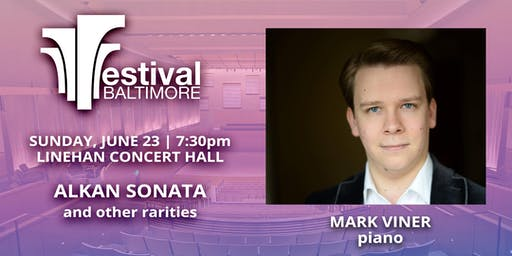 FESTIVAL BALTIMORE Concert 5: ALKAN PIANO SONATA and other rarities