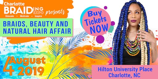 COME GET EDUCATED, MOTIVATED AND INSPIRED AT THE CHARLOTTE BRAIDING EXPO - AUGUST 4, 2019. LOOK AND LEARN SESSIONS, NETWORKING, MUSIC, ENTERTAINING, SHOPPING AND MORE. DON'T MISS IT!
