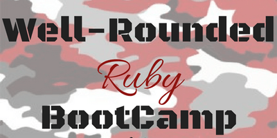 Well-Rounded Ruby BOOTCAMP 2019