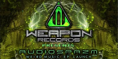 """Weapon Records presents AudioSpazm \""""Weird Music\"""" EP launch"""