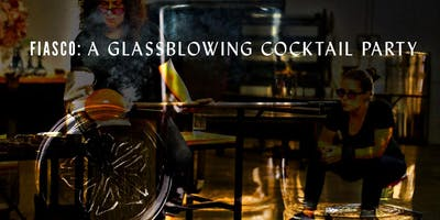 Fiasco: A Glassblowing Cocktail Party