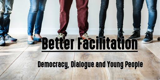 Better Facilitation– Democracy, Dialogue & Young People
