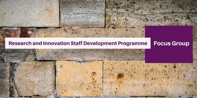 Research and Innovation Staff Development Programme - Focus Group 1