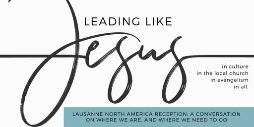 Leading Like Jesus: Lausanne North America Reception