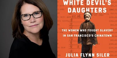 The White Devils' Daughters: The Women Who Fought Slavery in San Francisco's Chinatown with author Julia Flynn Siler in conversation with Doreen Der-Mcleod